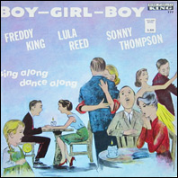 Freddy King / Lula Reed / Sonny Thompson - Boy-Girl-Boy (original vinyl)